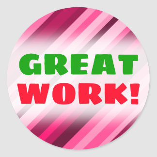 """GREAT WORK!"" + Pink/Magenta Stripes Pattern Classic Round Sticker"