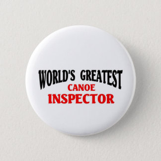 Greatest Canoe Inspector 6 Cm Round Badge