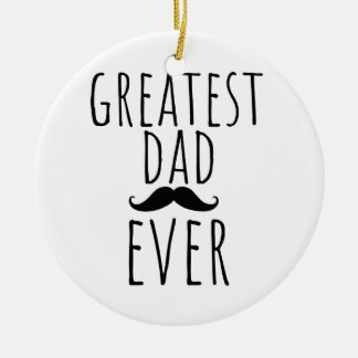 Greatest Dad Ever With Mustache Ceramic Ornament
