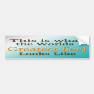 Greatest Dad - Father's Day Bumper Sticker
