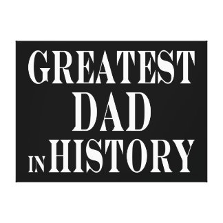 Greatest Dad in History Gallery Wrap Canvas