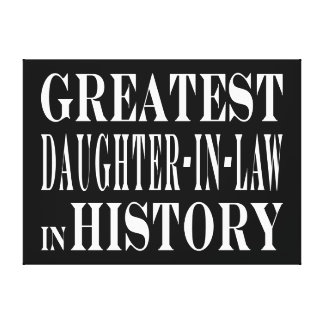 Greatest Daughter in Law in History Stretched Canvas Prints