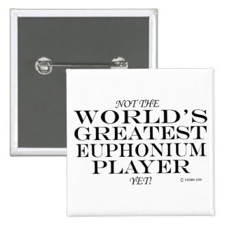 Greatest Euphonium Player Yet 15 Cm Square Badge