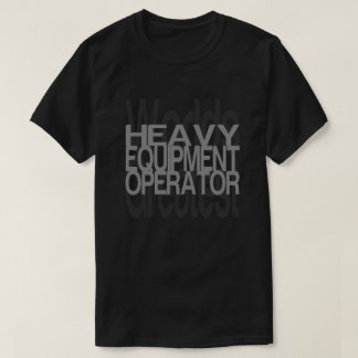 Greatest Heavy Equipment Operator T-Shirt