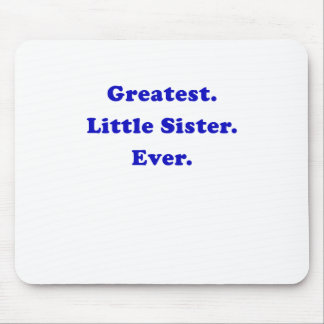 Greatest Little Sister Ever Mouse Pad