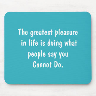 Greatest Pleasure In Life Mouse Pad
