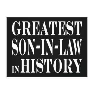 Greatest Son in Law in History Canvas Print