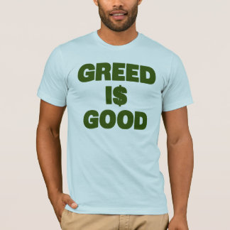 Greed Is Good T-Shirt