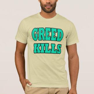 GREED KILLS! T-Shirt