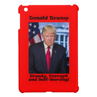 Greedy Corrupt And Self-Serving - Anti Trump Cover For The iPad Mini
