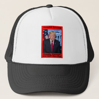 Greedy Corrupt And Self-Serving - Anti Trump Trucker Hat