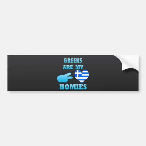 Greeks are my Homies Bumper Stickers