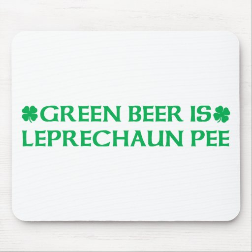 Green Beer Is Leprechaun Pee Mousepads