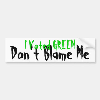 Green - Don't Blame Me Bumper Sticker