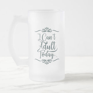 Green Frame I can't Adult Today - Frosted Glass Beer Mug