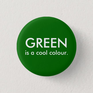Green is a cool colour. 3 cm round badge