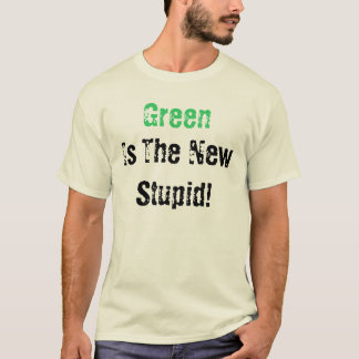 Green, Is The New Stupid! T-Shirt