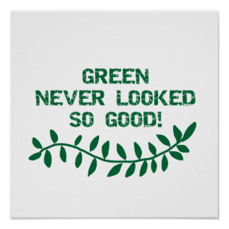 Green Never Looked So Good T-shirts and Gifts Poster