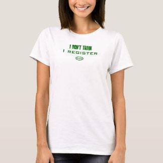 Green text: I don't train. I register. T-Shirt
