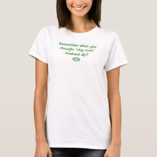 Green text: Remember when chip time involved dip? T-Shirt