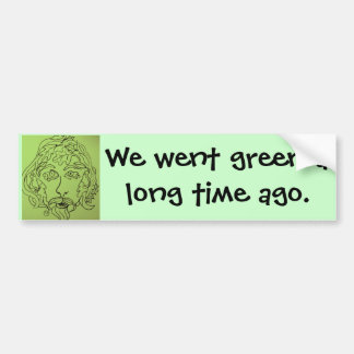 Greenman We went green a long time ago. Bumper Sticker