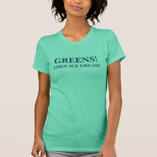 Greens Then Ice Cream T-Shirt