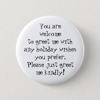Greet me kindly with any holiday wishes you prefer 6 cm round badge