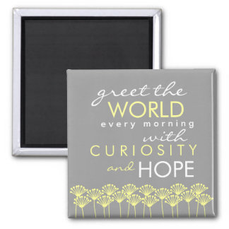 Greet the World with Curiosity & Hope Quote Magnet