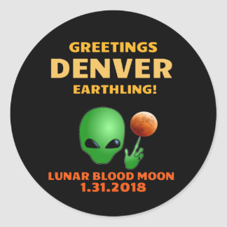 Greetings Denver Earthling! Lunar Eclipse 1.31.18 Classic Round Sticker