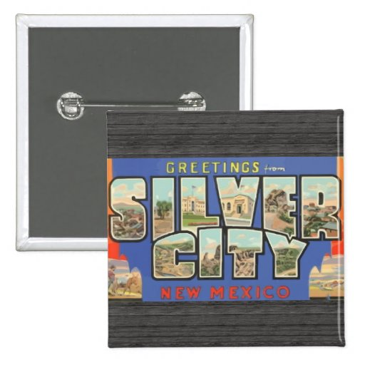 Greetings From Silver City New Mexico , Vintage Pinback Buttons