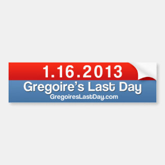 Gregoire's Last Day 1.16.13 Sticker Plain Bumper Sticker