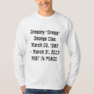 Gregory ''Gregg'' George Dias March 09, 1987 - M.. T-Shirt