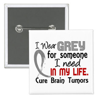 Grey For Someone I Need Brain Tumors 15 Cm Square Badge
