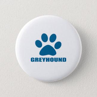 GREYHOUND DOG DESIGNS 6 CM ROUND BADGE