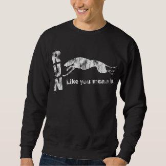 Greyhound Run Like You Mean It Sweatshirt