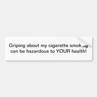 Griping about my cigarette smoking -bumper sticker