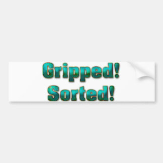 Gripped! Sorted! Bumper Sticker