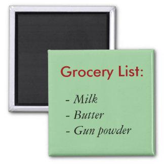Grocery List:, - Milk- Butter- Gun powder Magnet