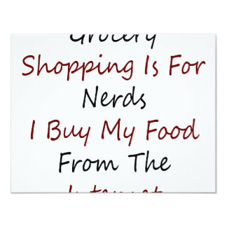 Grocery Shopping Is For Nerds I Buy My Food From T 11 Cm X 14 Cm Invitation Card