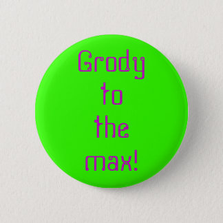 """""""Grody to the Max"""" Button"""
