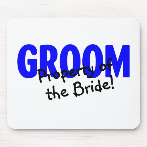 Groom Property Of The Bride Mousepads