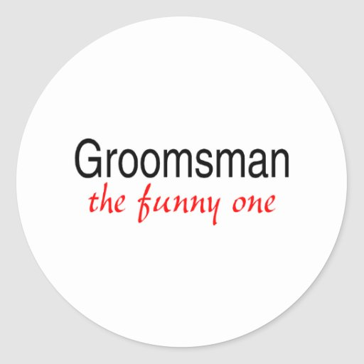 Groomsman The Funny One Round Sticker