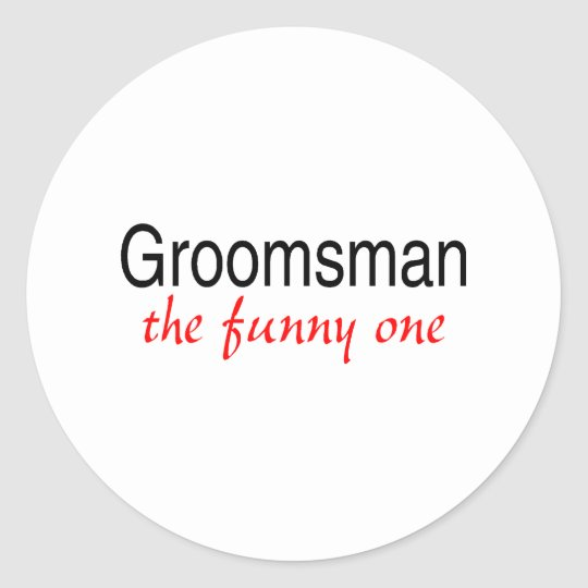 Groomsman The Funny One Round Sticker