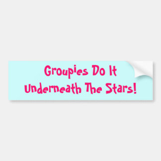 Groupies Do It Underneath The Stars! Bumper Sticker
