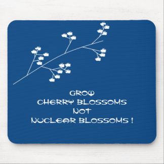 GROW CHERRY BLOSSOMS NOT NUCLEAR BLOSSOMS ! MOUSE PAD