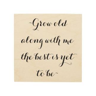 Grow old along with me wood print