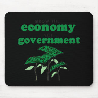 Grow the Economy not government Mouse Mat