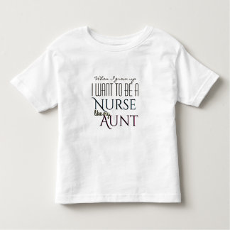 Grow Up to Be A Nurse Like Aunt Toddler T-Shirt