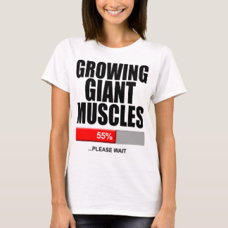 Growing Giant Muscles Please Wait Shirt