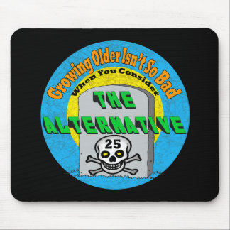 Growing Older 25th Birthday Gifts Mouse Pad